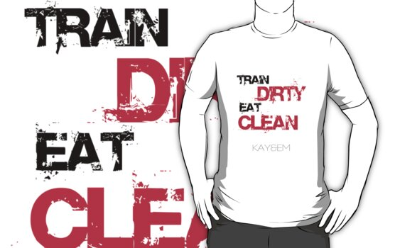 Train Dirty - Eat Clean - Kay&Em Designs by KayAndEmDesigns
