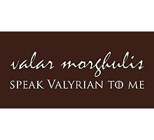 Speak Valyrian To Me Photographic Print