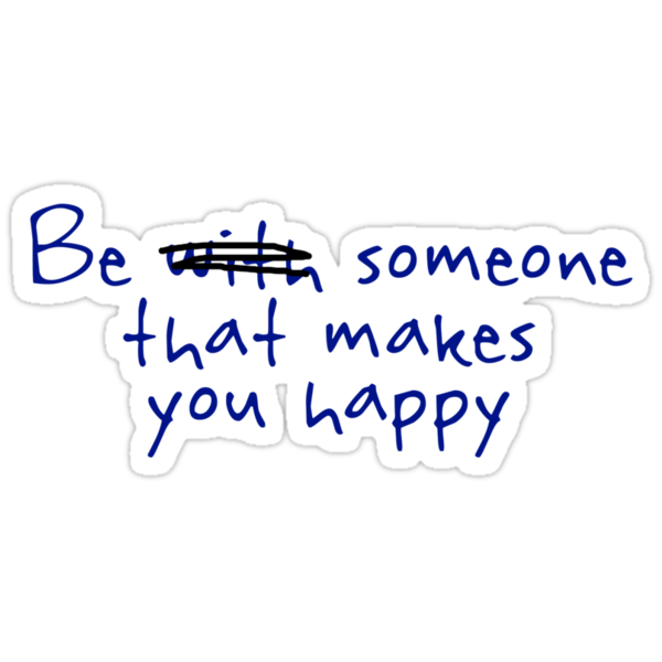 Be someone that makes you happy. by digerati