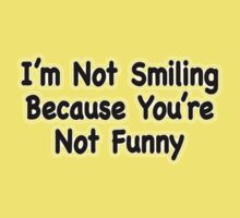 I'm Not Smiling Because You're Not Funny (shirt) by April Koehler