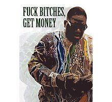 F*CK B*TCHES, GET MONEY Photographic Print