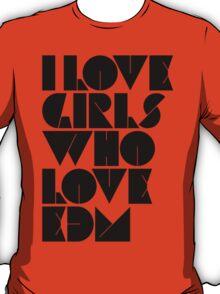 I Love Girls Who Love EDM (Electronic Dance Music) [light] T-Shirt