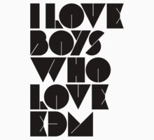 I Love Boys Who Love EDM (Electronic Dance Music) [light] by DropBass