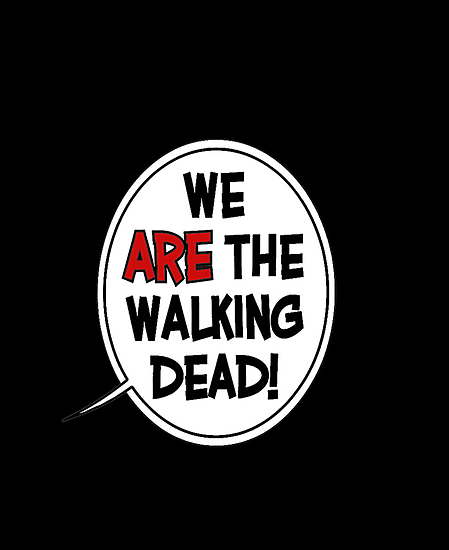 We ARE the Walking Dead by Elowrey