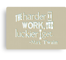 The harder I work - Mark Twain Canvas Print