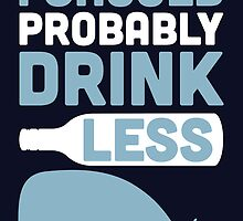 I should probably drink less by Stephen Wildish