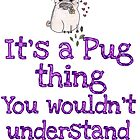 Its a Pug Thing.. Card/ Print by Stephanie Ohnesorge