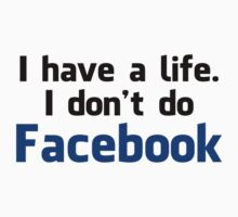 'I have a life. I don't do Facebook' Shirt by Benjamin Janssens