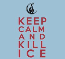 Keep Calm & Kill Ice by ENDWORLDmerch