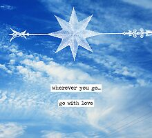 wherever you go...go with love by beverlylefevre