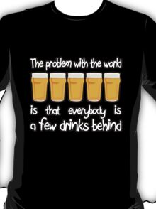 The Problem With The World... T-Shirt