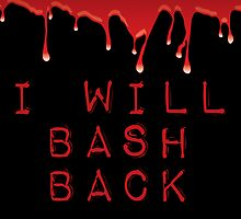I WILL BASH BACK by slantedmind