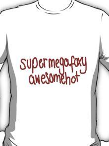 supermegafoxyawesomehot T-Shirt
