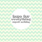Hope Is Everything by leighsthings