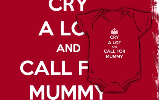 ⇨ view 'Cry A Lot And Call For Mummy' ⇦