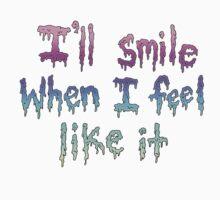 I'll Smile When I Feel Like It by brettisagirl