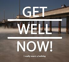Get well now! by MrPeterRossiter