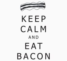 KEEP CALM AND EAT BACON by givemeone