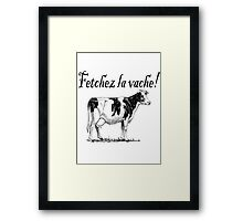 Fetchez la Vache - Fetch the Cow  Framed Print