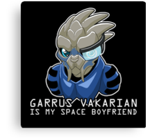 Garrus Is My Space Boyfriend Canvas Print