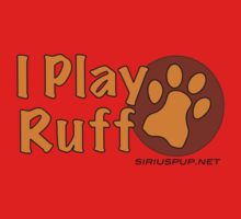 I Play Ruff by TheHappyPup