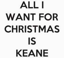 All I Want For Christmas Is...Keane by keanecalm