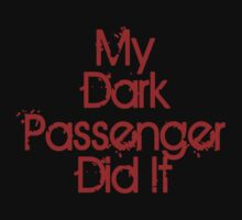 My Dark Passenger Did It. by JcDesign