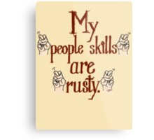 "My ""people skills"" are ""rusty."" Metal Print"