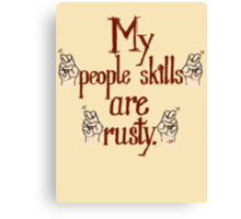 "My ""people skills"" are ""rusty."" Canvas Print"