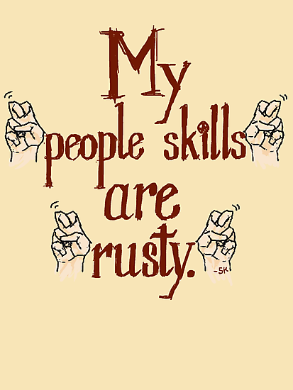 "My ""people skills"" are ""rusty."" by ShubhangiK"
