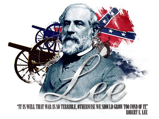 """Robert E Lee """"War Is So Terrible"""" by CharlesRiver"""