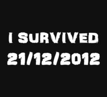 I Survived December 21st 2012 by ScreamBlinkLove