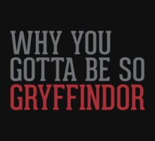 Why You Gotta Be So GRYFFINDOR by Clothos & Co.