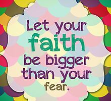 Faith Bigger Than Fear by TLPhotos