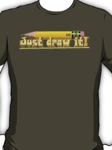 Just draw it! T-Shirt