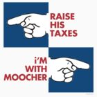 RAISE HIS TAXES, i'M WITH MOOCHER by Alex Preiss