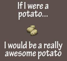 If I were a potato... I would be a really awesome potatoe T-Shirt