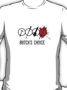 Butch's choice T-Shirt