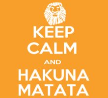 Keep Calm and Hakuna Matata (White Font) by Alex Roll