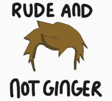 RUDE AND NOT GINGER by ahahanna