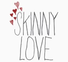 Skinny Love by Emma Davis