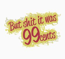 But Sh*t It was 99 cents! by Yohann Paranavitana