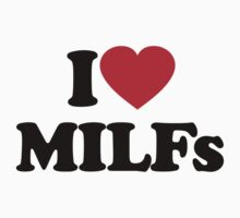 I Love MILFs			 by iheart