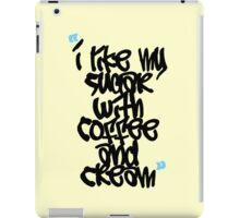 I like my sugar with coffee and cream iPad Case/Skin