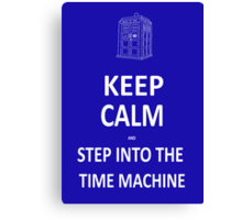 Keep Calm and Step into the Time Machine Canvas Print