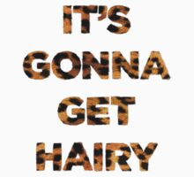 It's gonna get hairy by Tommy Boy