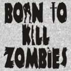 Born to Kill Zombies by pixelman