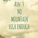 Ain't no mountain high enough by Iris Lehnhardt