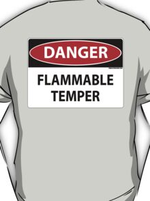 Danger- Flammable Temper T-Shirt
