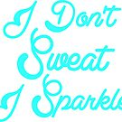 I Don't Sweat I Sparkle by Look Human